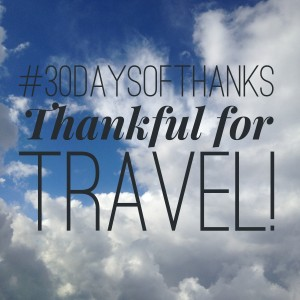 thankful for travel! #30daysofthanks