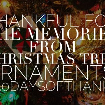 thankful for precious memories spurred through Christmas ornaments