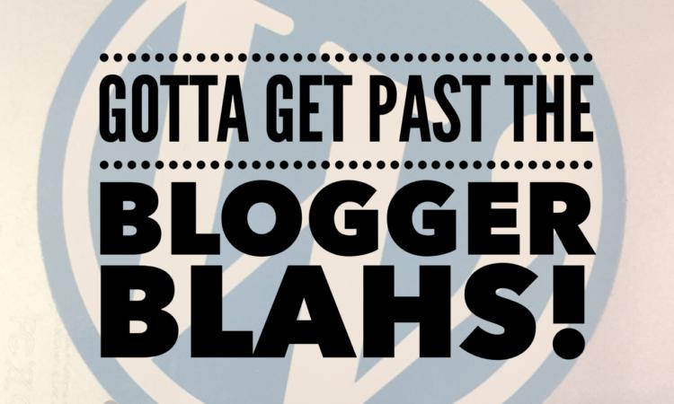 blogger blahs