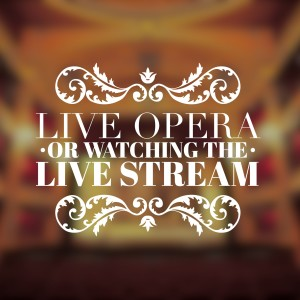 live opera vs watching the live stream